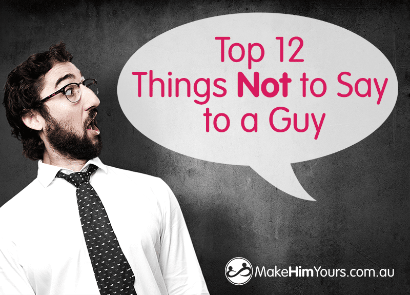 Top 12 Things Not to Say to a Guy